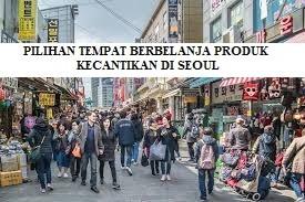 PILIHAN TEMPAT BERBELANJA PRODUK KECANTIKAN DENGAN HARGA TERJANGKAU DI SEOUL